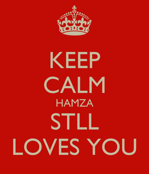Keep Calm And Love Hamza Keep Calm Hamza Stll Loves You