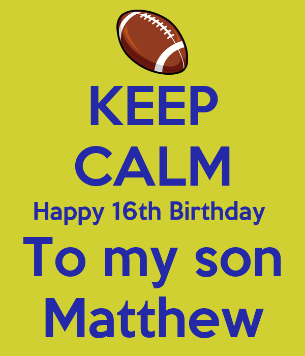 KEEP CALM Happy 16th Birthday To My Son Matthew Poster