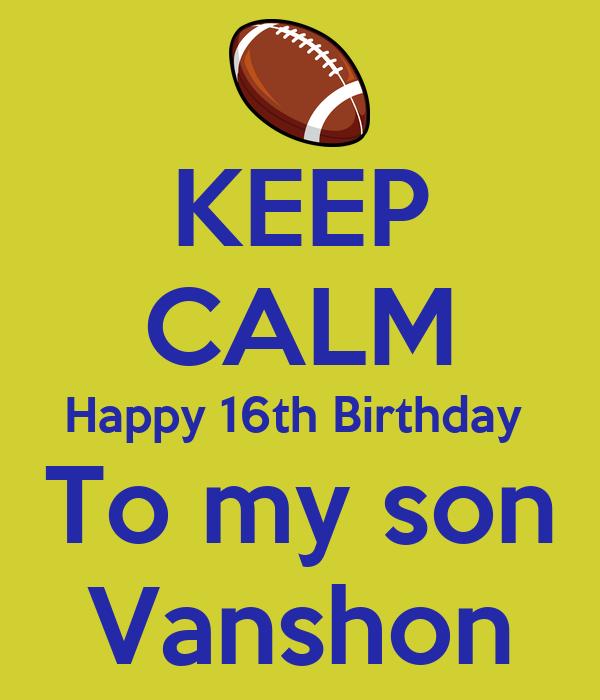 KEEP CALM Happy 16th Birthday To My Son Vanshon
