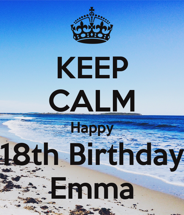 Keep Calm Happy 18th Birthday Emma Poster Judith Keep Calm O Matic