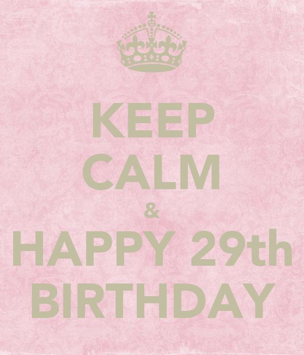 KEEP CALM & HAPPY 29th BIRTHDAY Poster