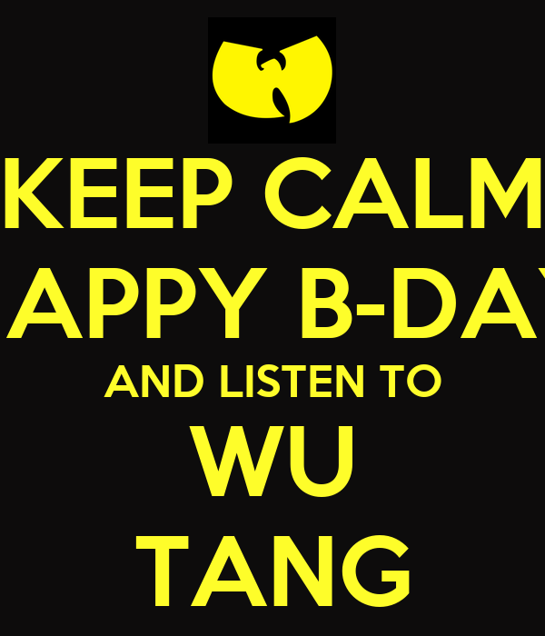 Keep calm happy b day and listen to wu tang keep calm and carry on