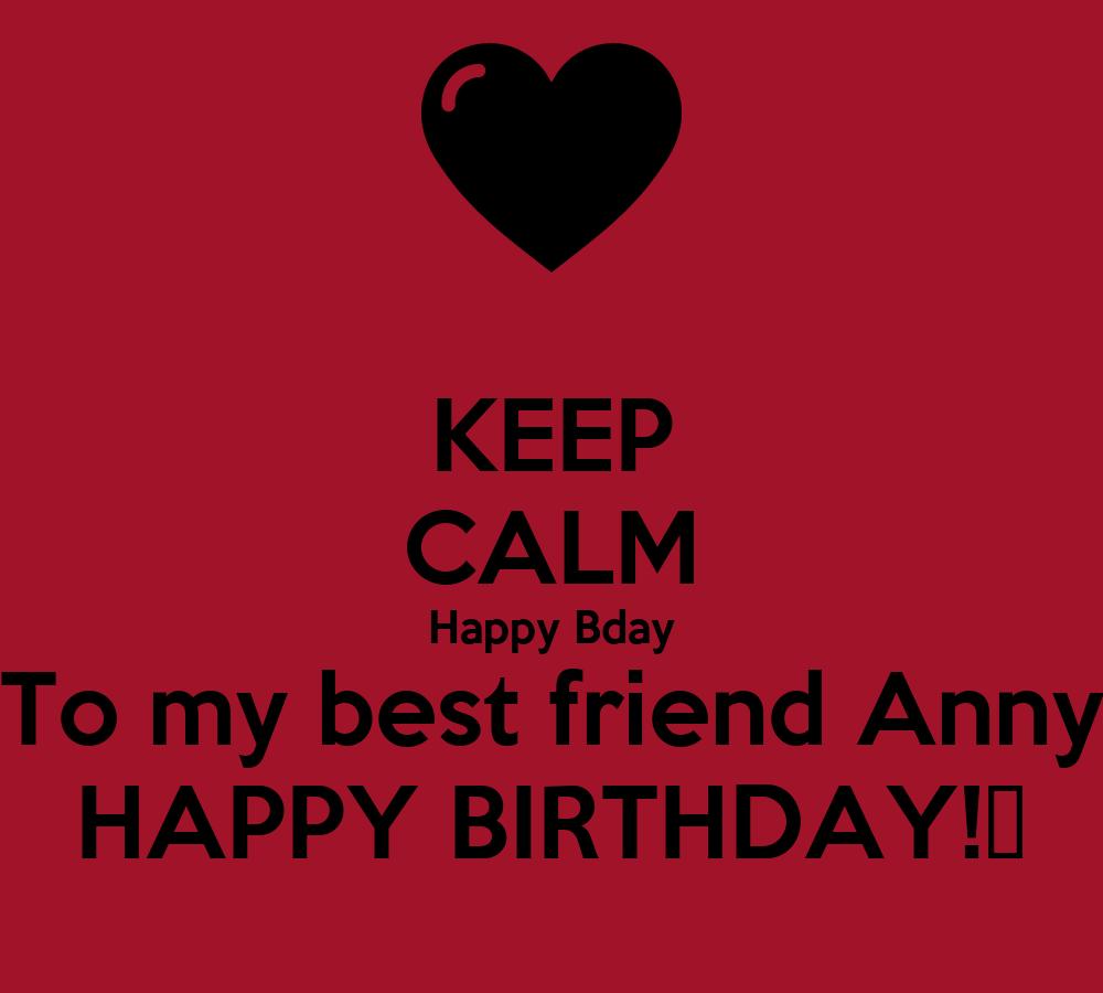KEEP CALM Happy Bday To My Best Friend Anny HAPPY BIRTHDAY