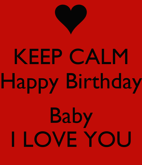KEEP CALM Happy Birthday Baby I LOVE YOU Poster | Bri ...