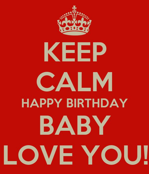 Keep Calm Happy Birthday Baby I Love You Poster Ophelia Keep