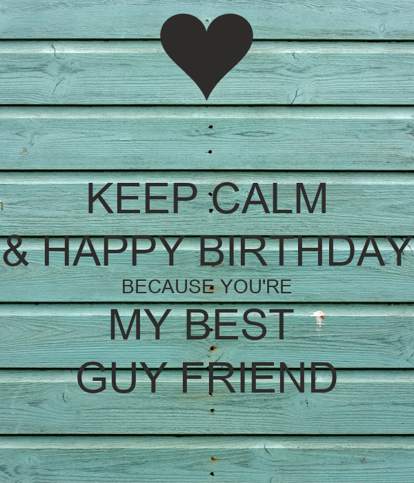 keep calm happy birthday because youre my best guy friend