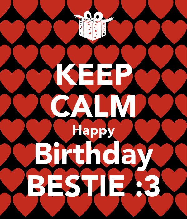 KEEP CALM Happy Birthday BESTIE :3 Poster
