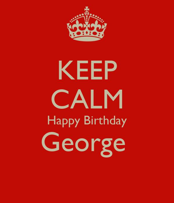 HAPPY BIRTHDAY GEORGE Keep-calm-happy-birthday-george-