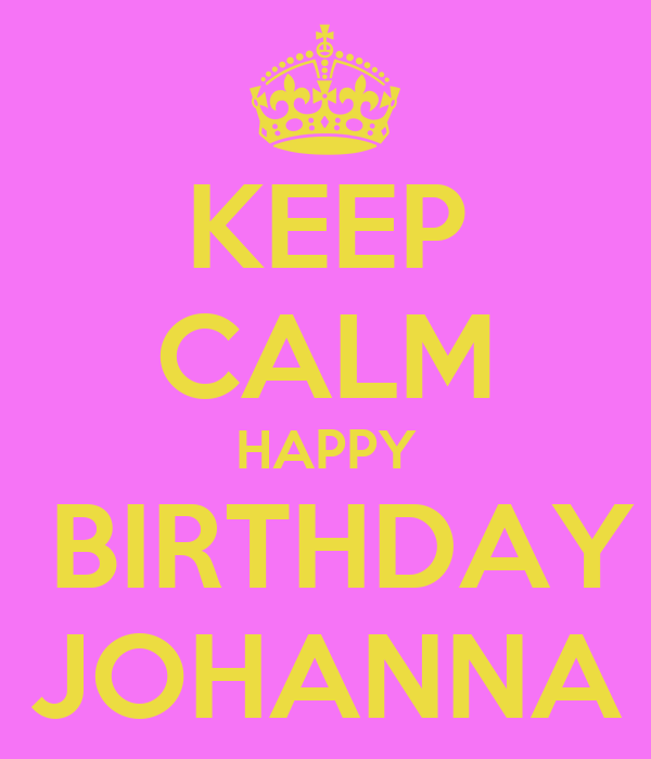 KEEP CALM HAPPY BIRTHDAY JOHANNA Poster