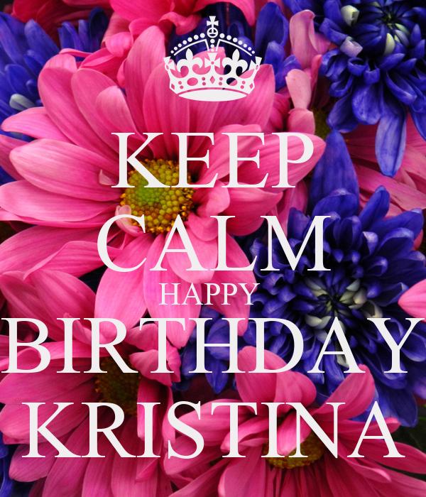 happy birthday kristina KEEP CALM HAPPY BIRTHDAY KRISTINA Poster | Brittney | Keep Calm o  happy birthday kristina