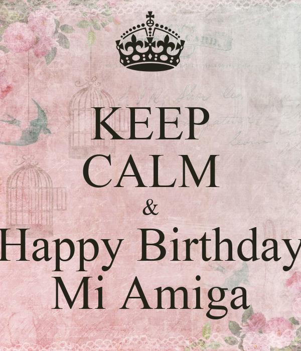 KEEP CALM & Happy Birthday Mi Amiga Poster
