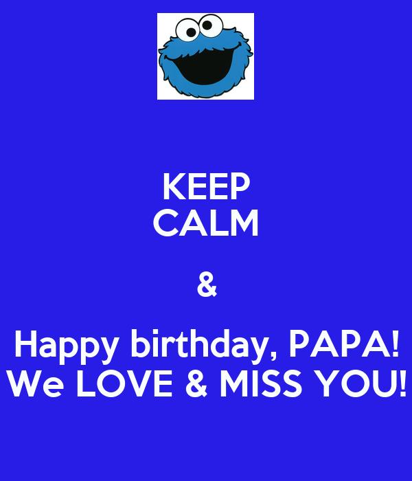Keep Calm Amp Happy Birthday Papa We Love Amp Miss You