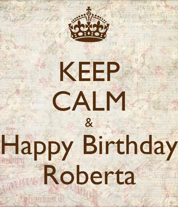 http://sd.keepcalm-o-matic.co.uk/i/keep-calm-happy-birthday-roberta.png