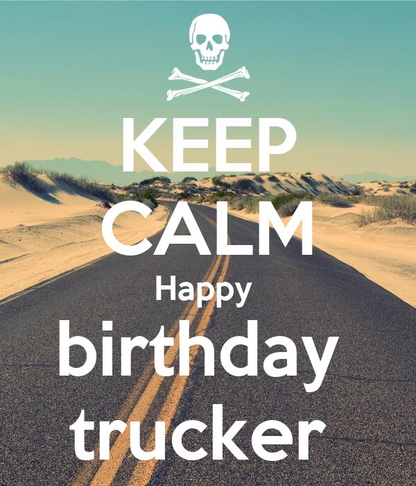 happy birthday trucker KEEP CALM Happy birthday trucker Poster   Laura   Keep Calm o Matic happy birthday trucker