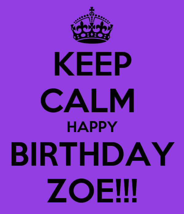 KEEP CALM HAPPY BIRTHDAY ZOE!!! Poster
