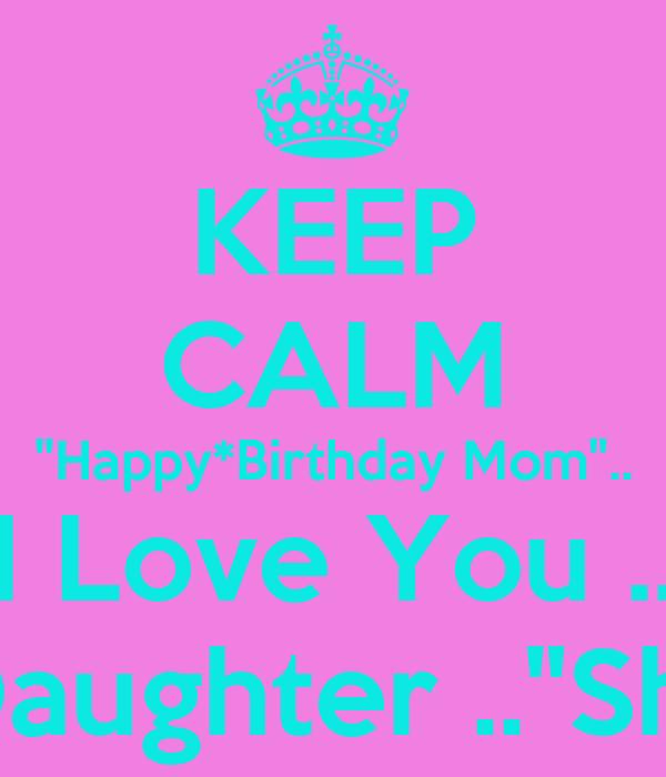 Calm Happy Parenting Keep Calm Happy*birthday Mom