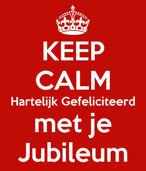 van harte gefeliciteerd met je jubileum KEEP CALM Hartelijk Gefeliciteerd met je Jubileum Poster | hallo  van harte gefeliciteerd met je jubileum