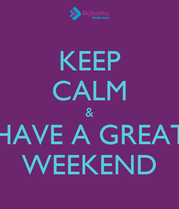 KEEP CALM & HAVE A GREAT WEEKEND - KEEP CALM AND CARRY ON Image ...: keepcalm-o-matic.co.uk/p/keep-calm-have-a-great-weekend-1