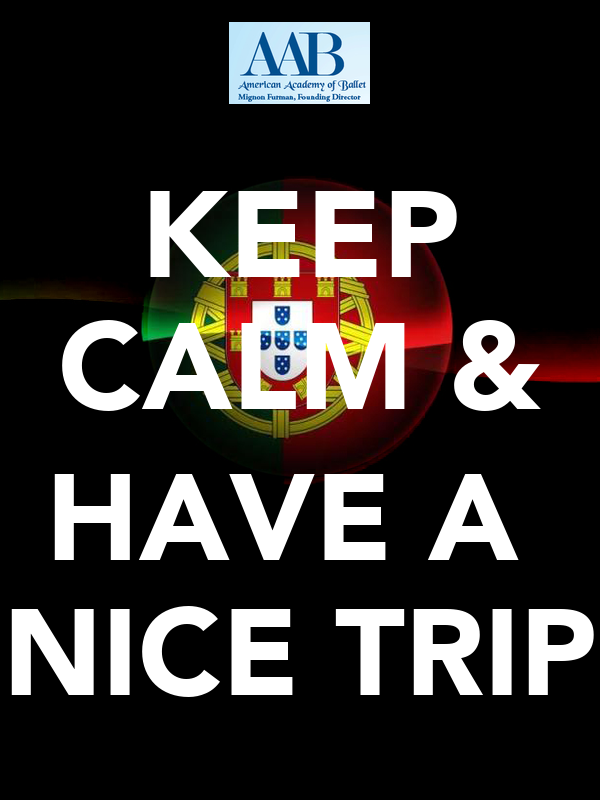 Keep Calm Amp Have A Nice Trip Keep Calm And Carry On
