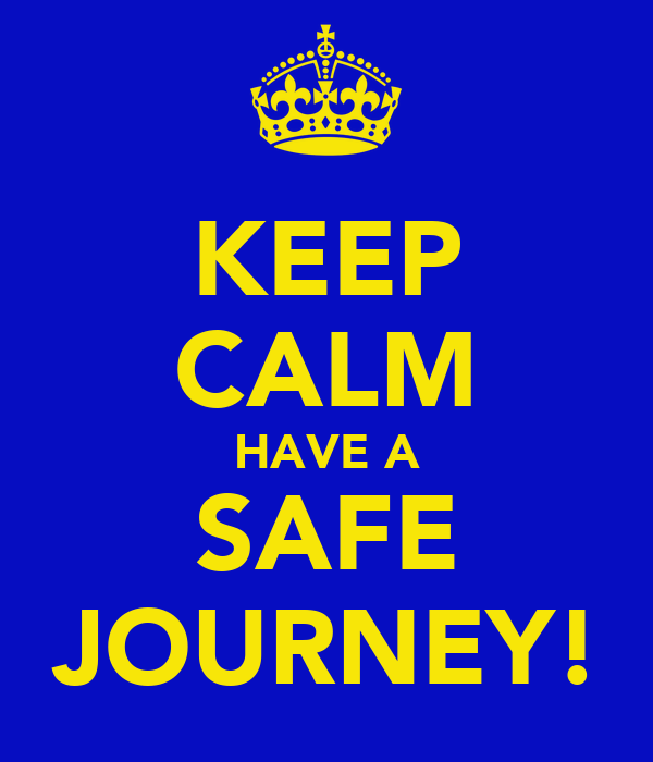 keep-calm-have-a-safe-journey pngHave A Safe Journey With Flowers