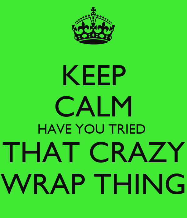 Have You Tried That Crazy Wrap