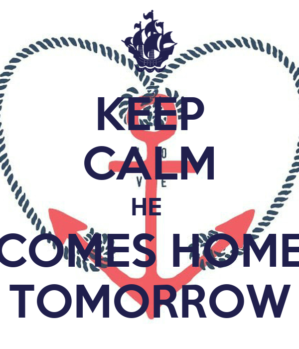 Keep calm he comes home tomorrow poster nicolette keep for Tomorrow s home