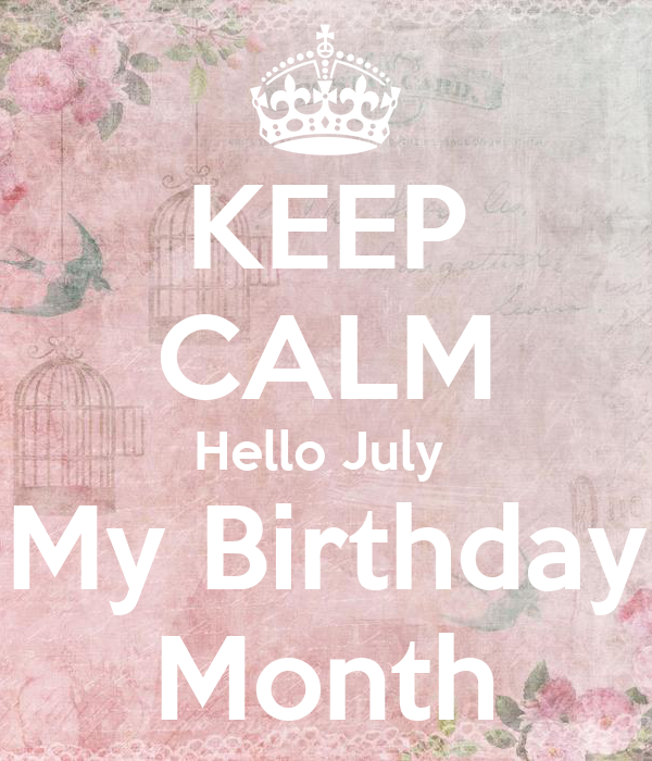 Superior KEEP CALM Hello July My Birthday Month