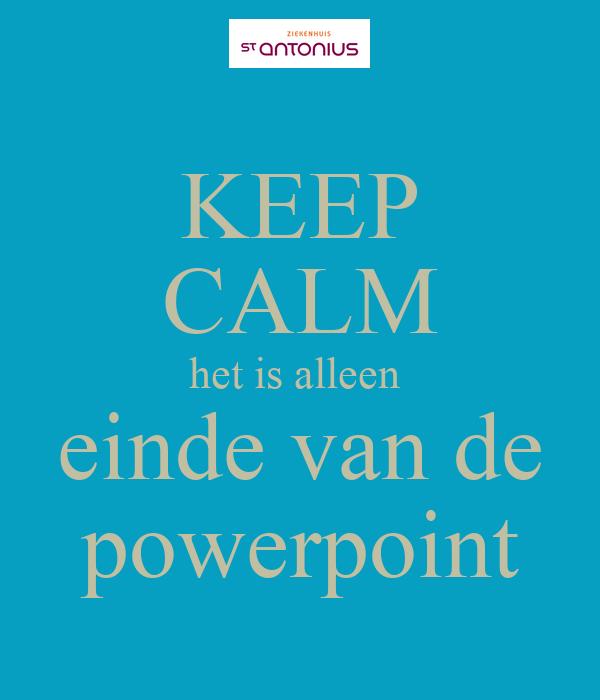 Keep calm het is alleen einde van de powerpoint poster henk keep calm o matic - Einde van de wereld meubilair ...
