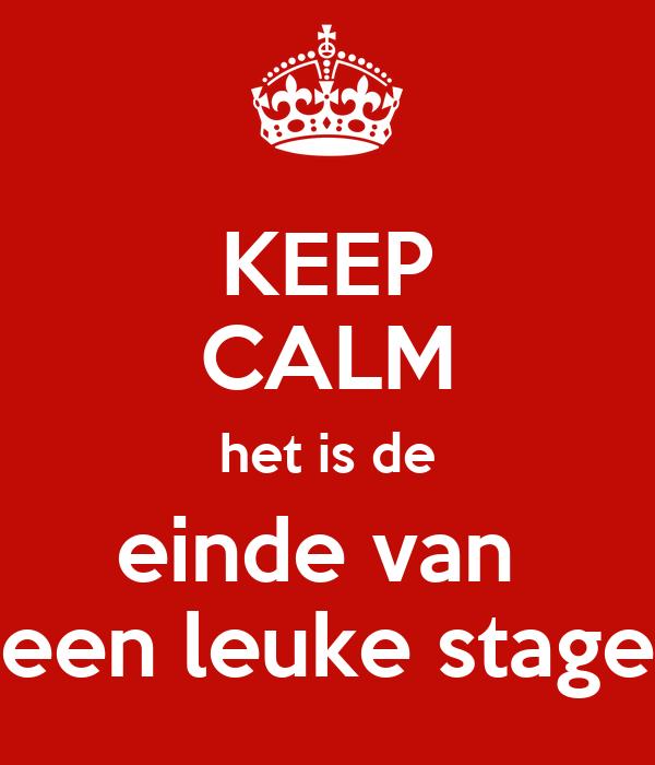 Keep calm het is de einde van een leuke stage poster n keep calm o matic - Einde van de wereld meubilair ...