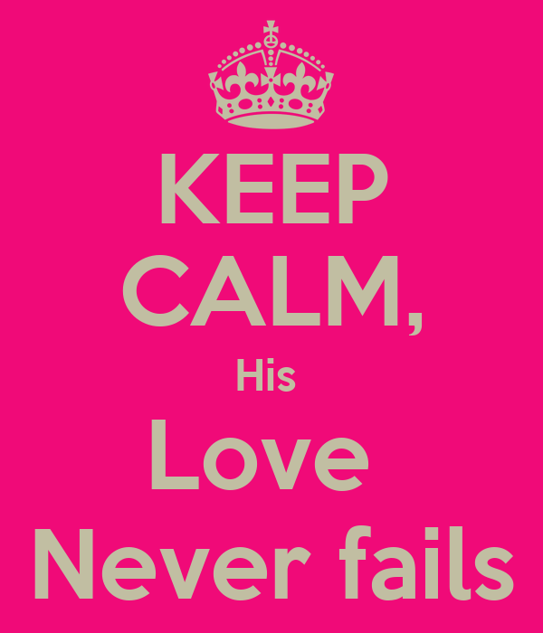 Love Never Fails Wallpaper His Love Never Fails