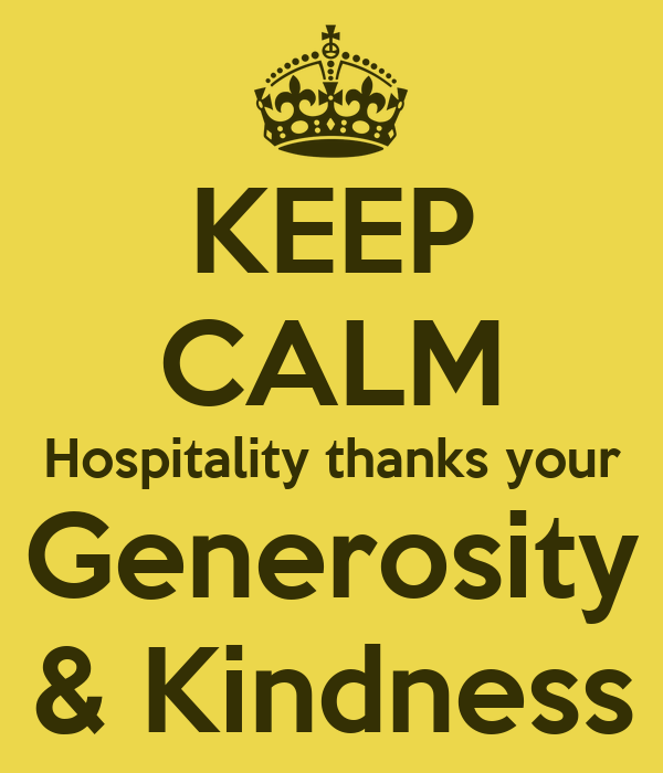 KEEP CALM Hospitality thanks your Generosity & Kindness Poster ...
