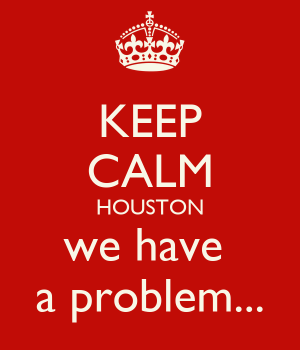 KEEP CALM HOUSTON we have a problem... Poster | POPPY | Keep Calm-o-Matic