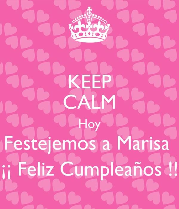 Feliz Cumpleanos Marisa.Keep Calm Hoy Festejemos A Marisa Feliz Cumpleanos