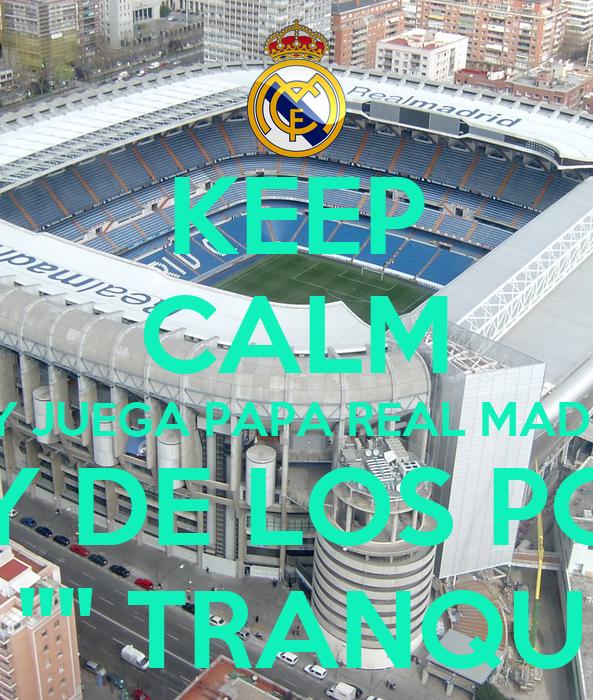 Keep calm hoy juega papa real madrid el rey de los pollito for Televisan el madrid hoy
