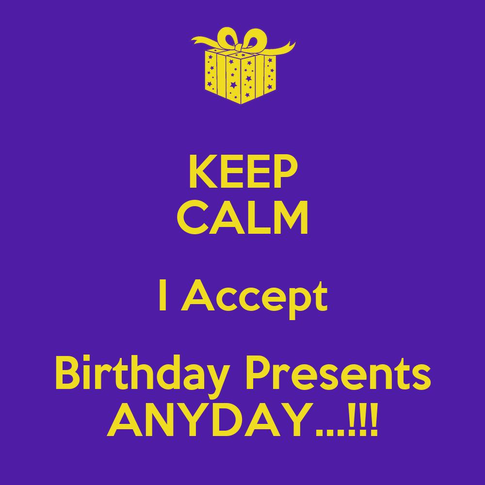 Birthday Presents Birthday presents anyday.