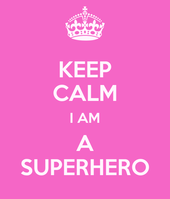 KEEP CALM I AM A SUPERHERO Poster | sinloong | Keep Calm-o-Matic