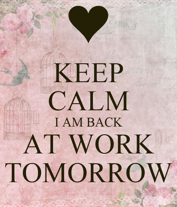 Back To Work Quotes After Vacation: KEEP CALM I AM BACK AT WORK TOMORROW Poster