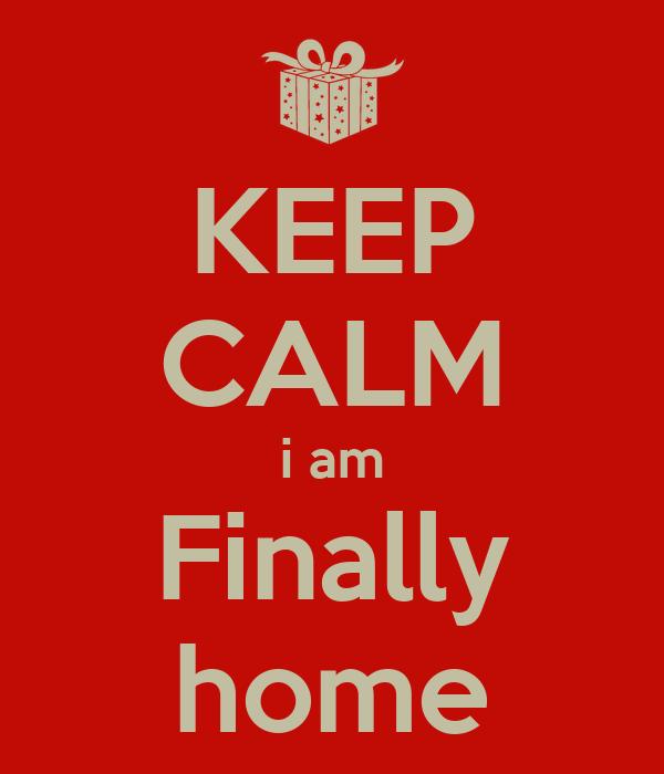 keep calm i am finally home poster 33 keep calm o matic. Black Bedroom Furniture Sets. Home Design Ideas
