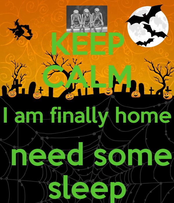 keep calm i am finally home need some sleep poster alfredo keep calm o matic. Black Bedroom Furniture Sets. Home Design Ideas