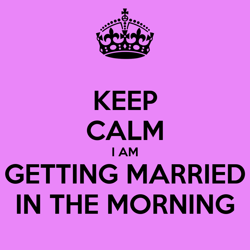 keep calm i am getting married in the morning poster df keep calm o matic. Black Bedroom Furniture Sets. Home Design Ideas