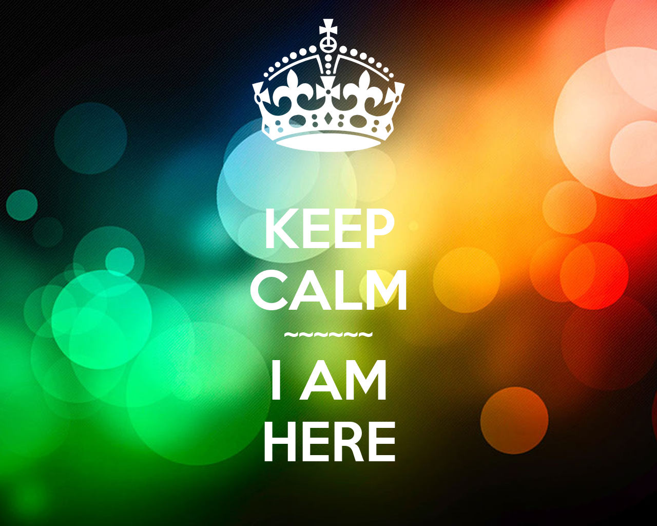 KEEP CALM ~~~~~~ I AM HERE Poster