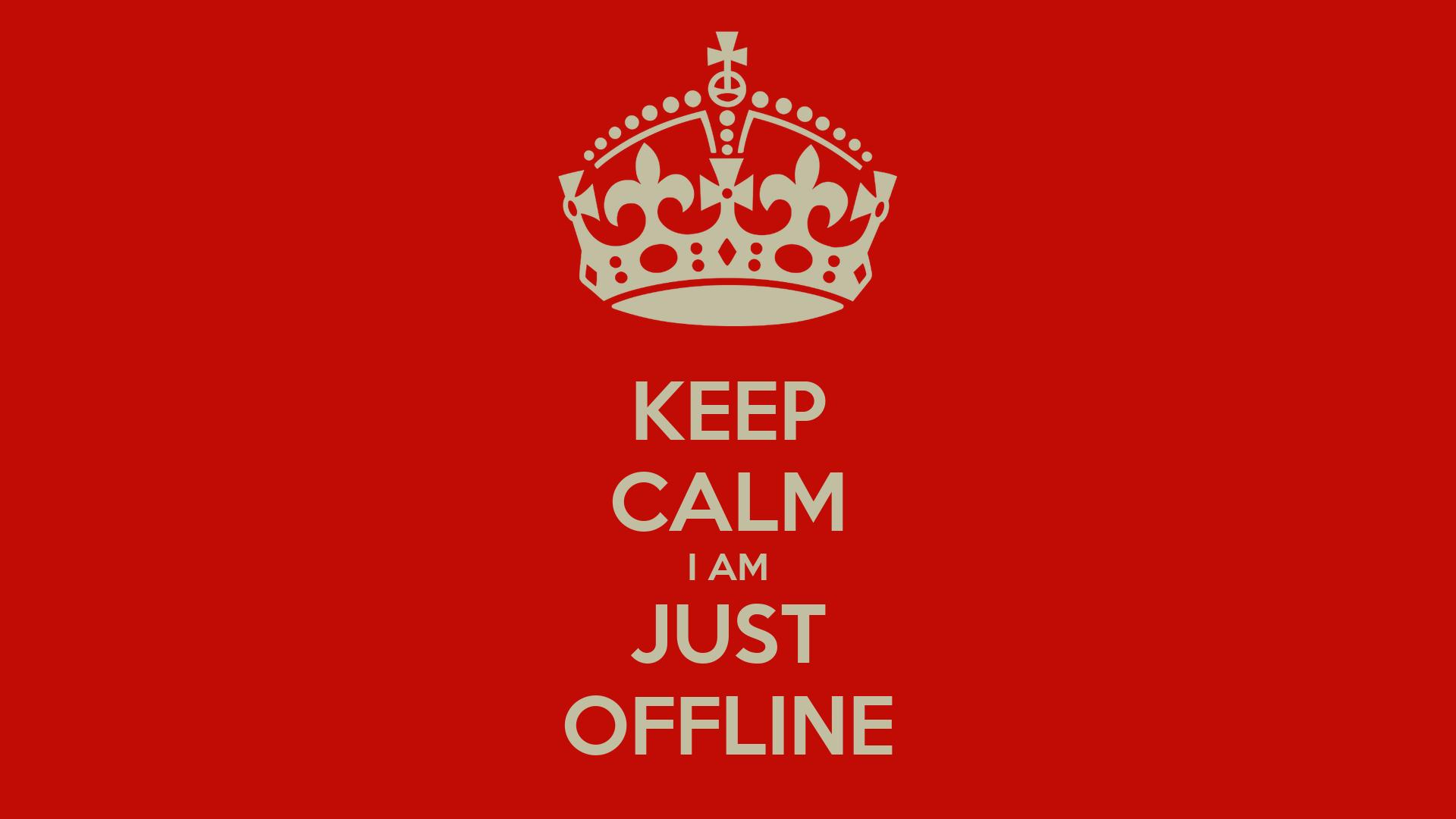 Keep Calm I Am Just Offline Poster Jmz Keep Calm O Matic