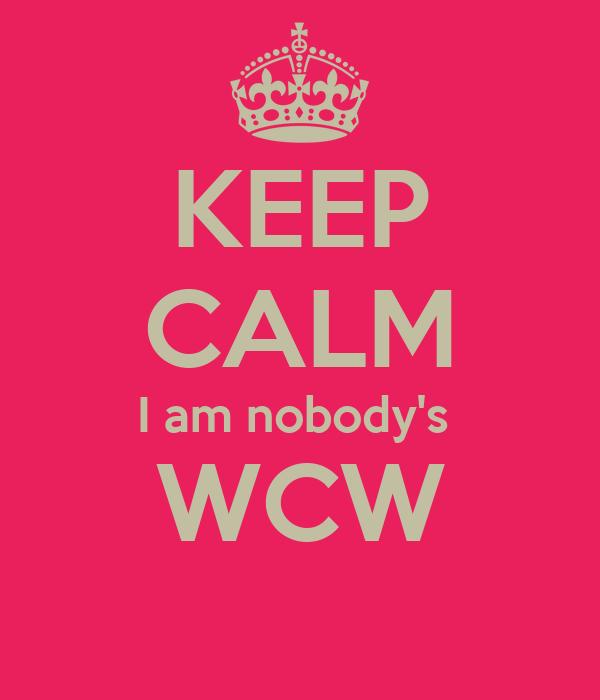 Keep Calm I Am Nobodys Wcw Poster Kiana Keep Calm O Matic