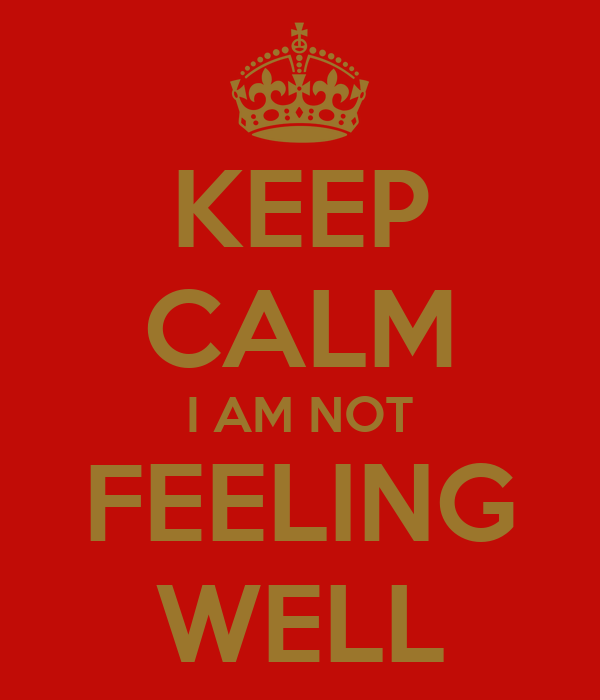 Keep Calm I Am Not Feeling Well Poster Mando Keep Calm O Matic