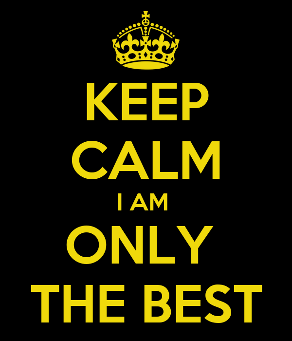 Keep calm i am only the best