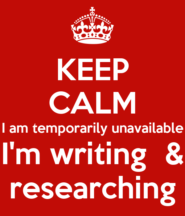Keep Calm I Am Temporarily Unavailable Im Writing Researching