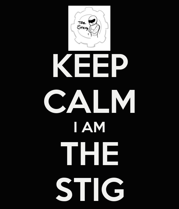 KEEP CALM I AM THE STIG - KEEP CALM AND CARRY ON Image Generator