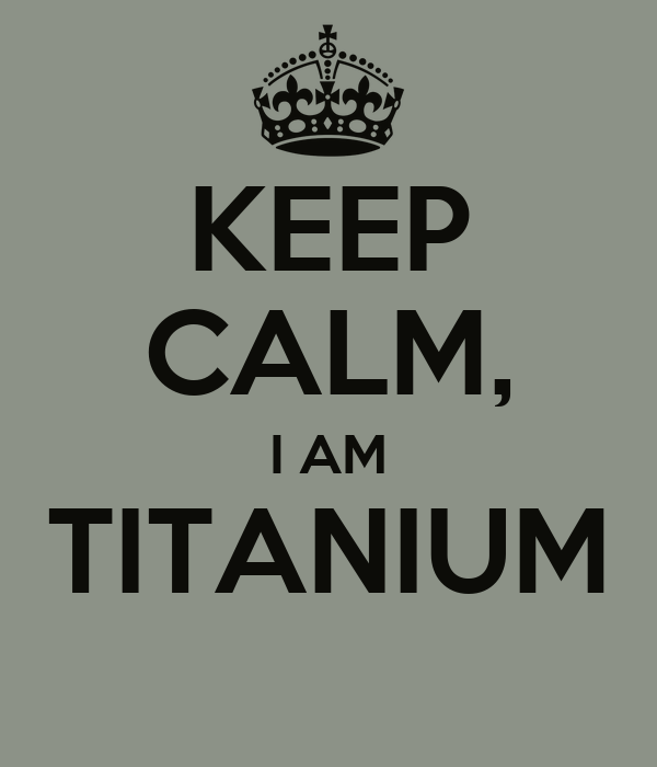 KEEP CALM, I AM TITANIUM - KEEP CALM AND CARRY ON Image Generator