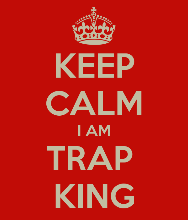 KEEP CALM I AM TRAP KING
