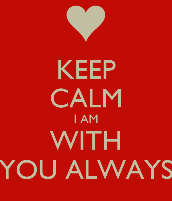 I Am Always With You KEEP CALM I AM WITH YOU ALWAYS